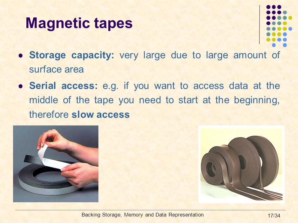 Magnetic tapes Storage capacity: very large due to large amount of surface area.