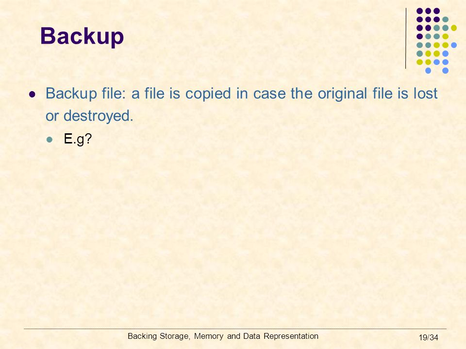 Backup Backup file: a file is copied in case the original file is lost or destroyed.