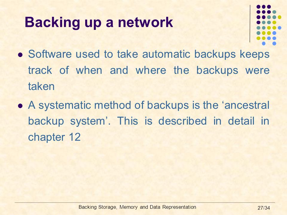 Backing up a network Software used to take automatic backups keeps track of when and where the backups were taken.