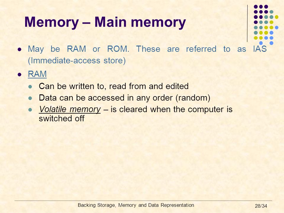 Memory – Main memory May be RAM or ROM. These are referred to as IAS (Immediate-access store) RAM.