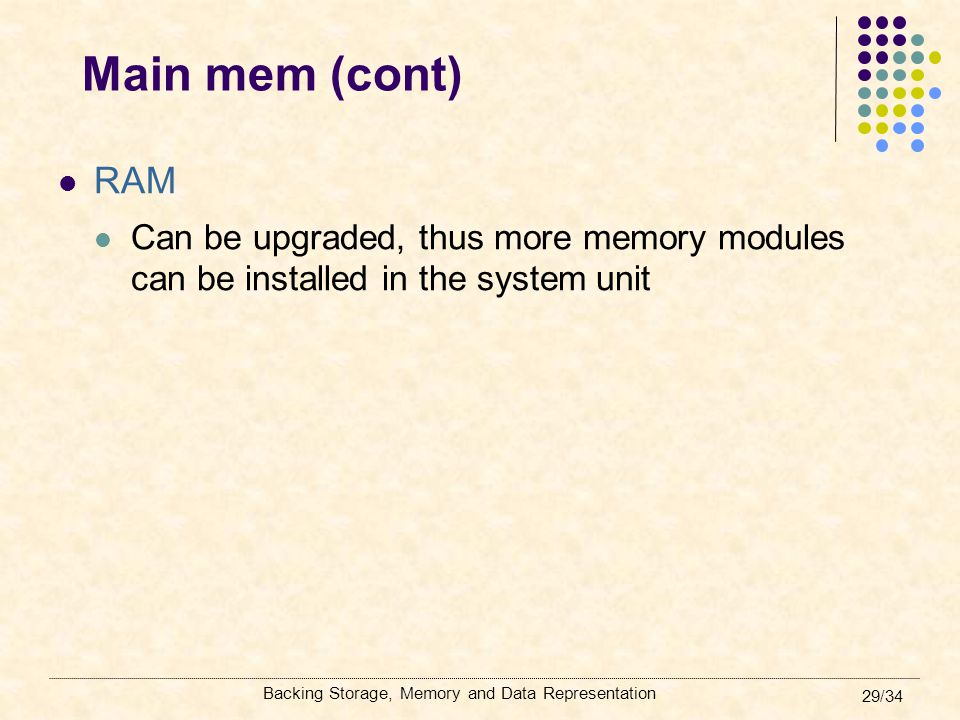 Main mem (cont) RAM. Can be upgraded, thus more memory modules can be installed in the system unit.