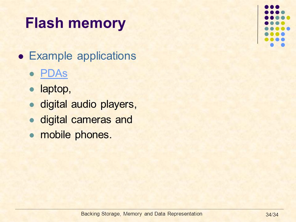 Flash memory Example applications PDAs laptop, digital audio players,
