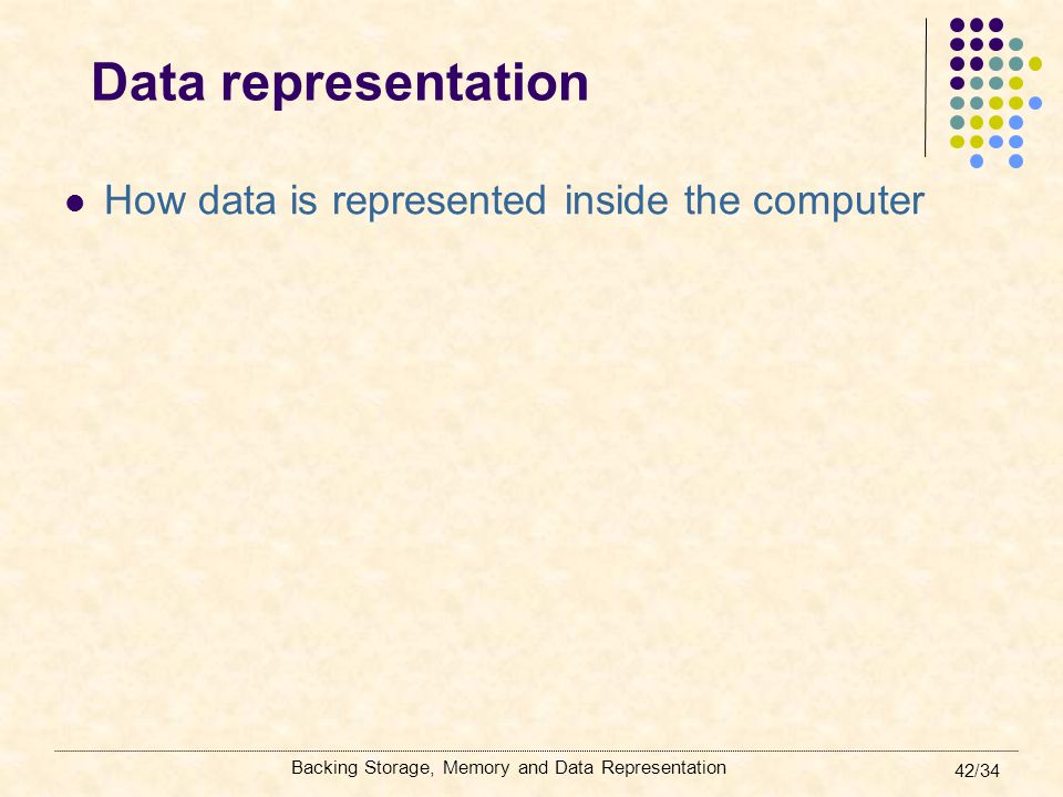 Data representation How data is represented inside the computer