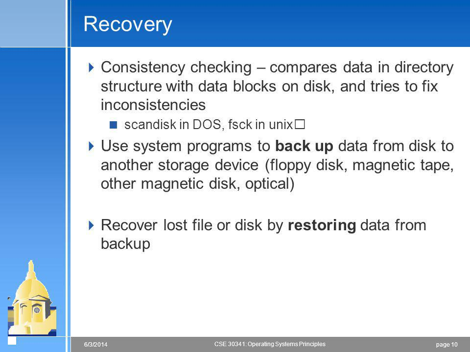 Recovery Consistency checking – compares data in directory structure with data blocks on disk, and tries to fix inconsistencies.