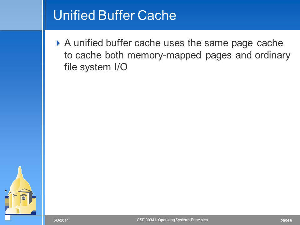 Unified Buffer Cache A unified buffer cache uses the same page cache to cache both memory-mapped pages and ordinary file system I/O.
