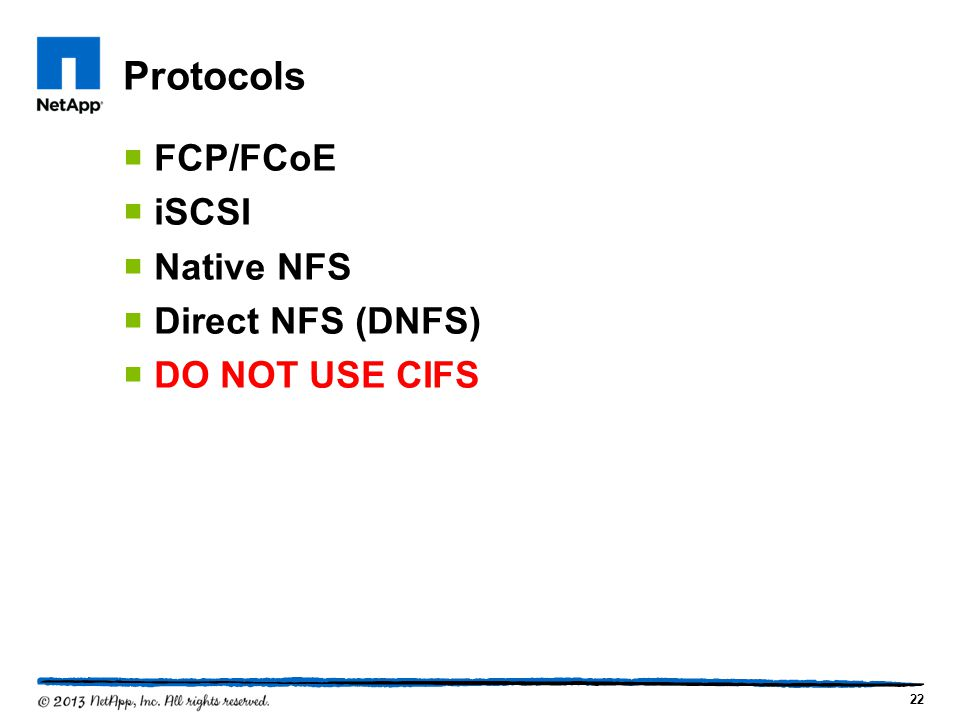 Protocols FCP/FCoE iSCSI Native NFS Direct NFS (DNFS) DO NOT USE CIFS