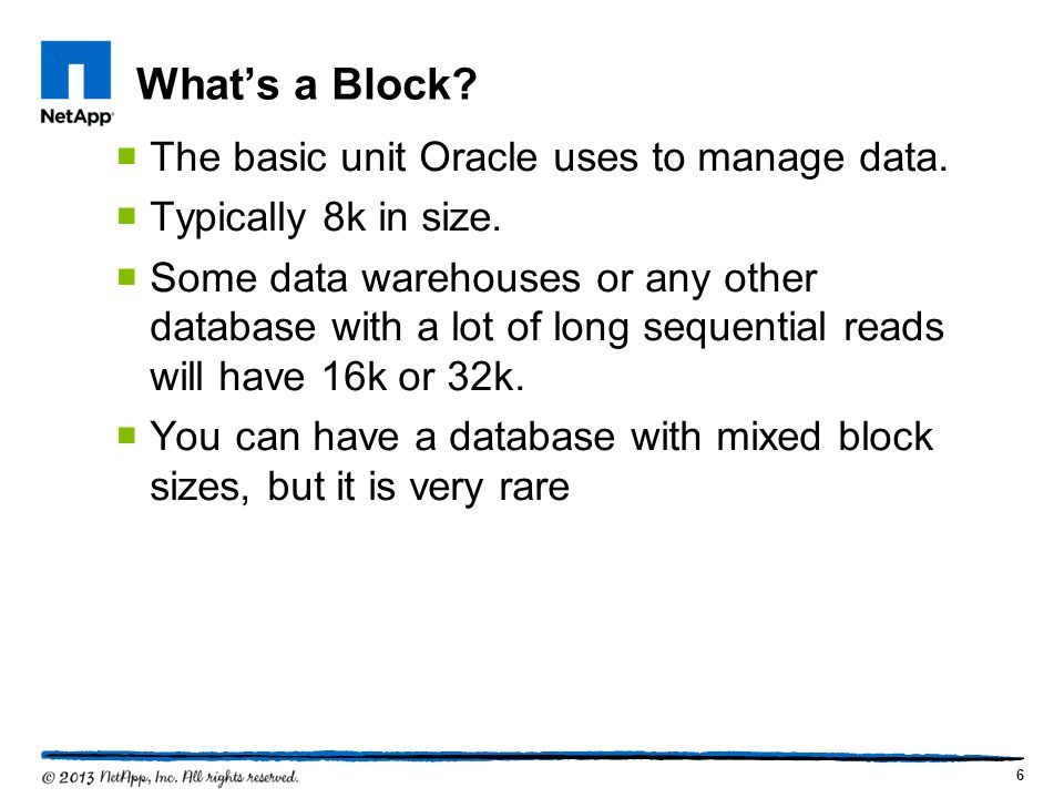 What's a Block The basic unit Oracle uses to manage data.