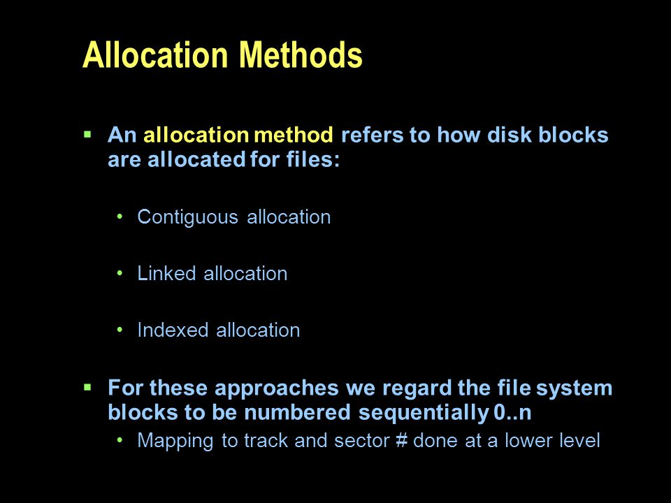 Allocation Methods An allocation method refers to how disk blocks are allocated for files: Contiguous allocation.