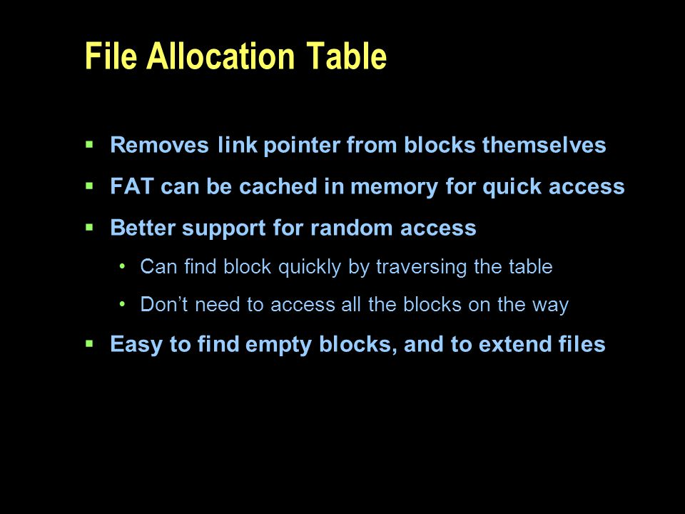 File Allocation Table Removes link pointer from blocks themselves
