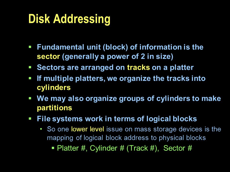Disk Addressing Fundamental unit (block) of information is the sector (generally a power of 2 in size)