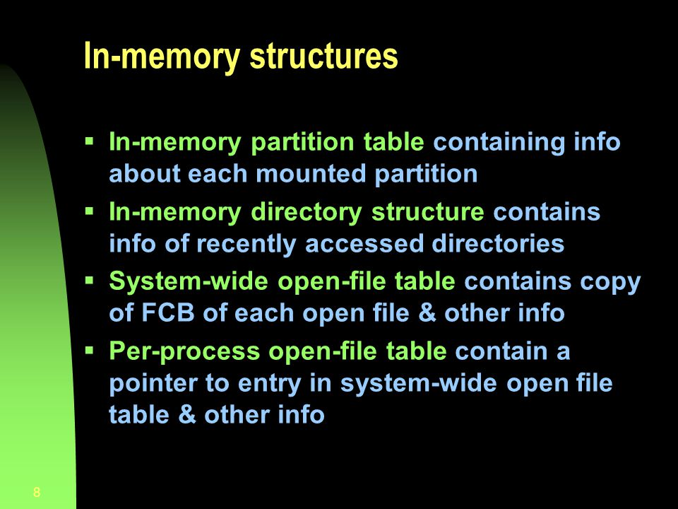 In-memory structures In-memory partition table containing info about each mounted partition.