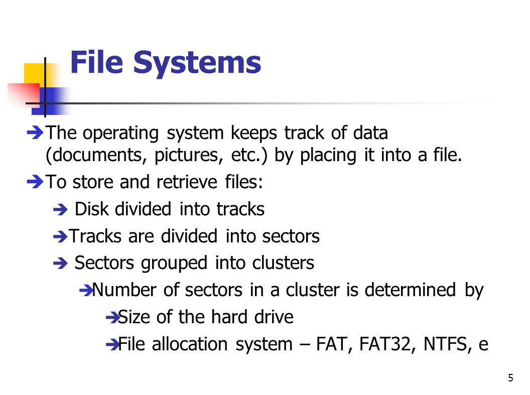 File Systems The operating system keeps track of data (documents, pictures, etc.) by placing it into a file.
