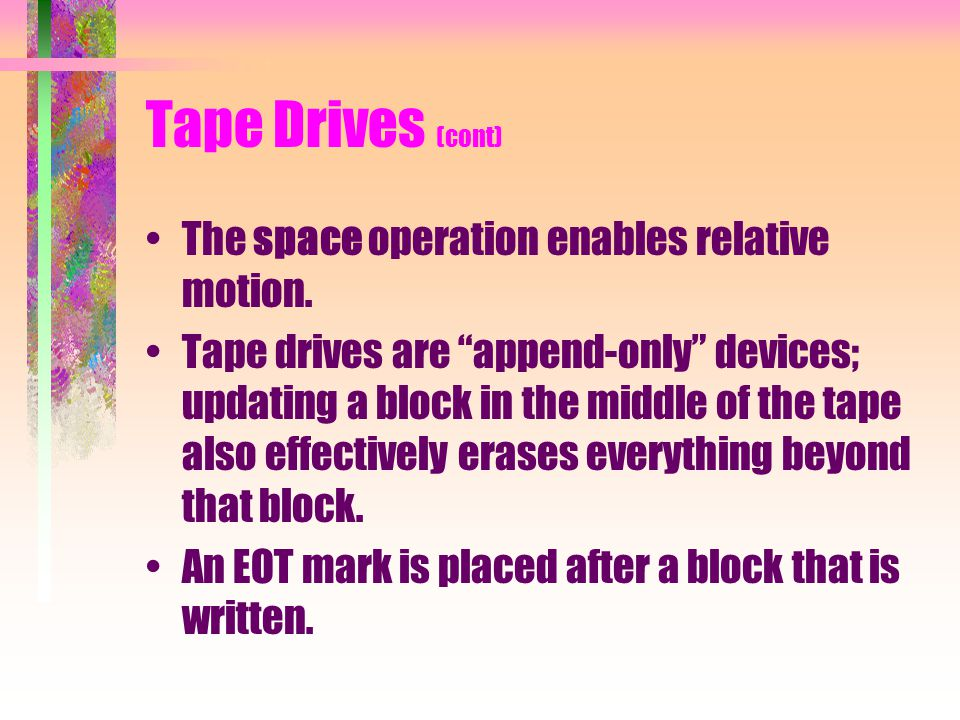 Tape Drives (cont) The space operation enables relative motion.