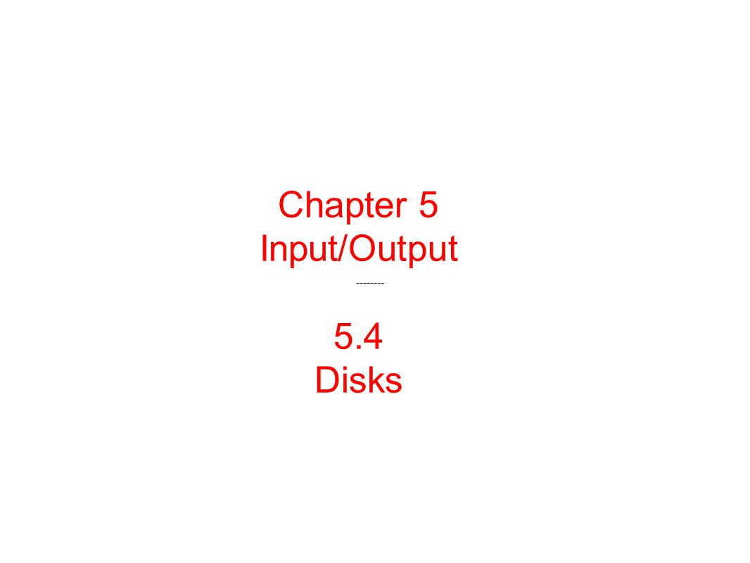 Chapter 5 Input/Output 5.4 Disks