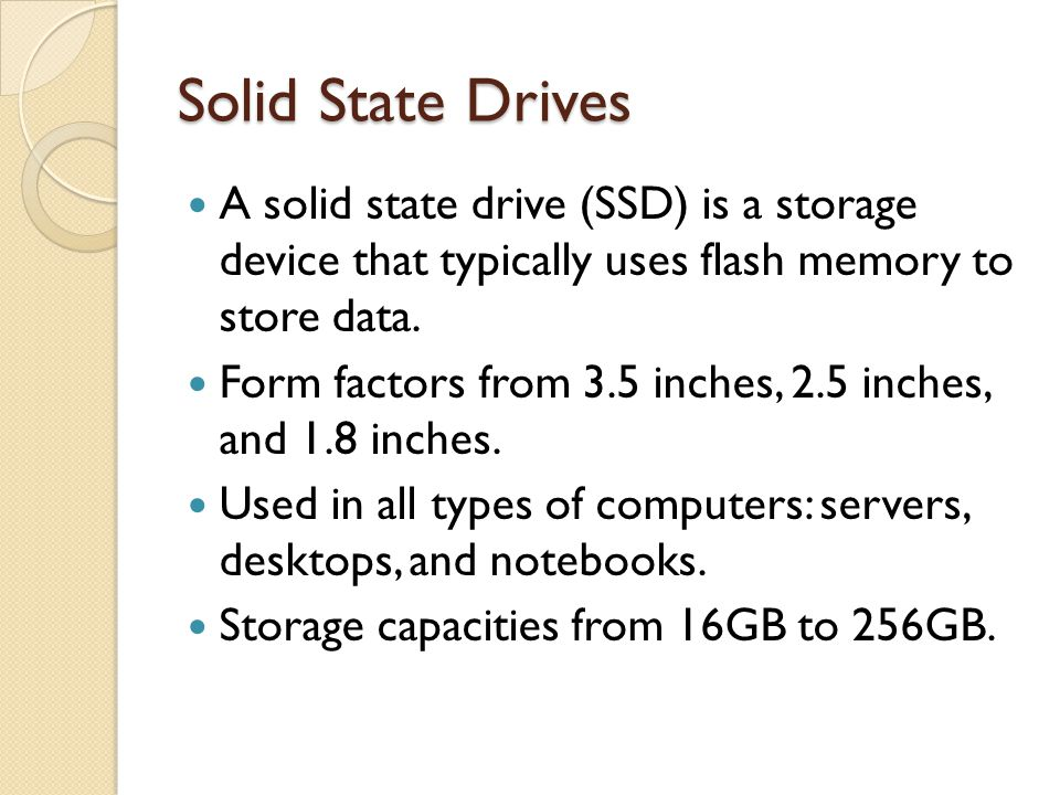 Solid State Drives A solid state drive (SSD) is a storage device that typically uses flash memory to store data.