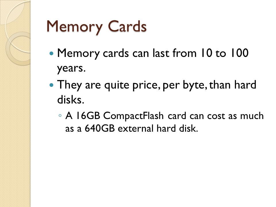 Memory Cards Memory cards can last from 10 to 100 years.