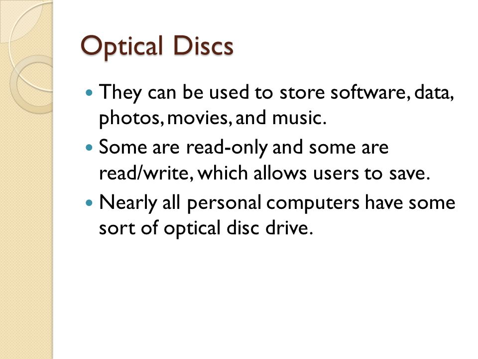 Optical Discs They can be used to store software, data, photos, movies, and music.