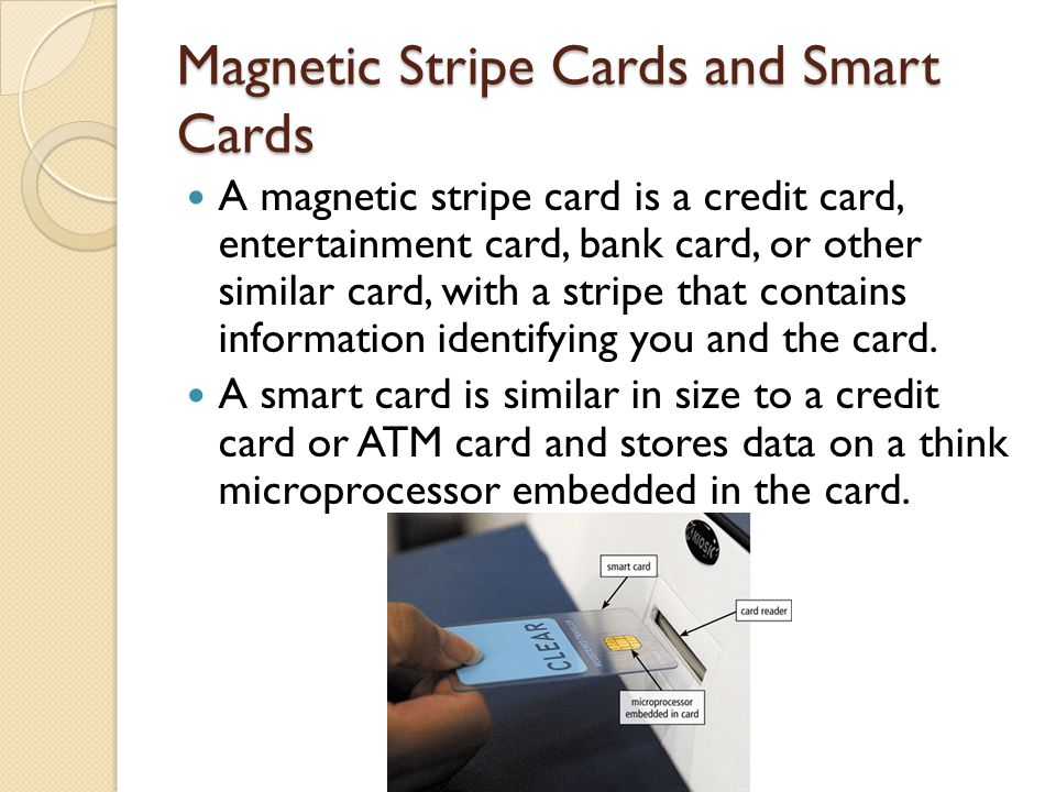 Magnetic Stripe Cards and Smart Cards