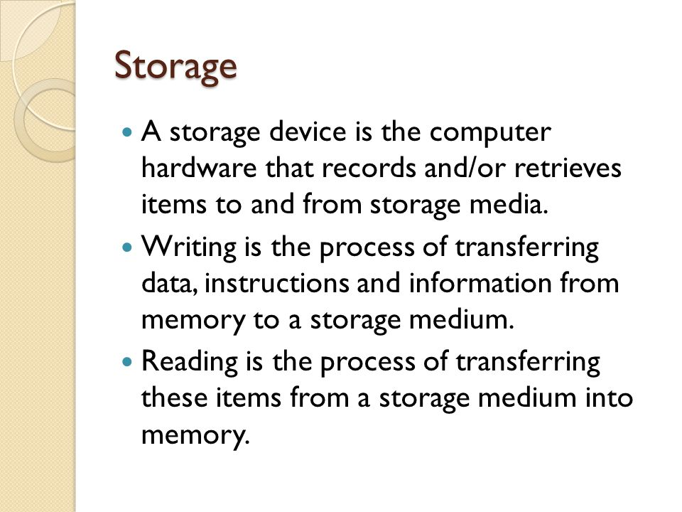 Storage A storage device is the computer hardware that records and/or retrieves items to and from storage media.