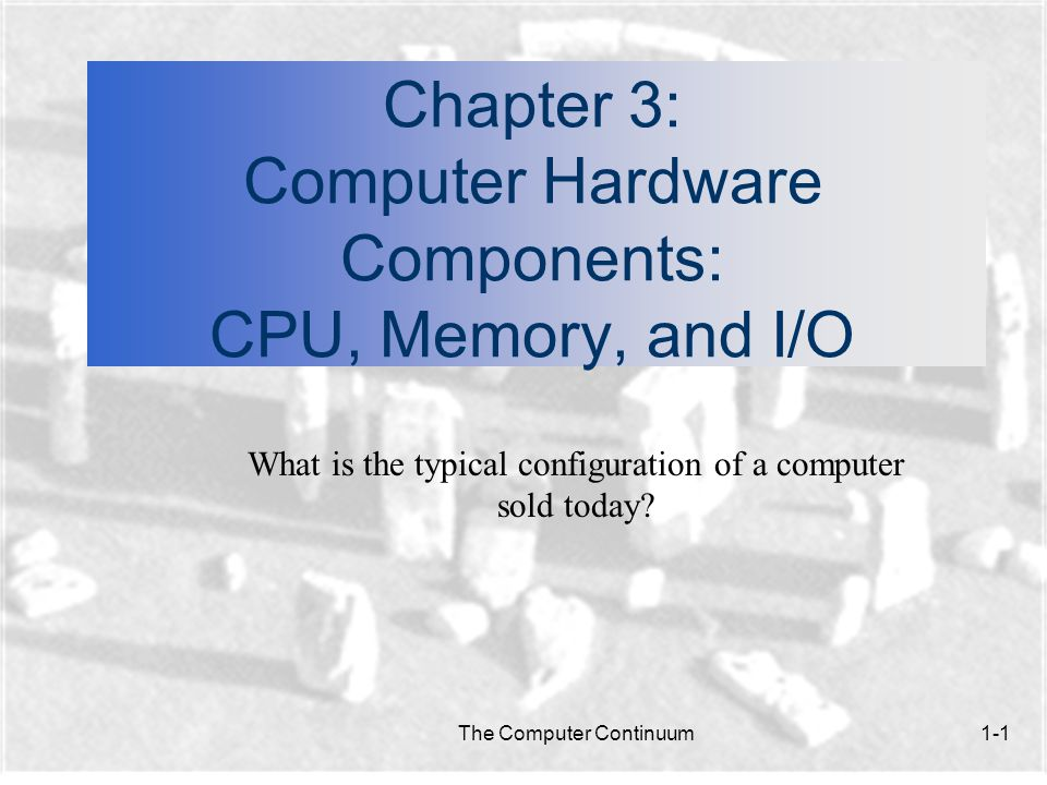 Chapter 3: Computer Hardware Components: CPU, Memory, and I/O