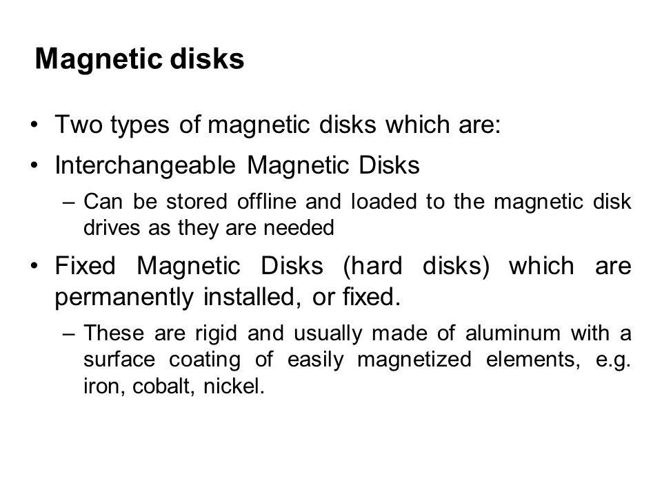 Magnetic disks Two types of magnetic disks which are: