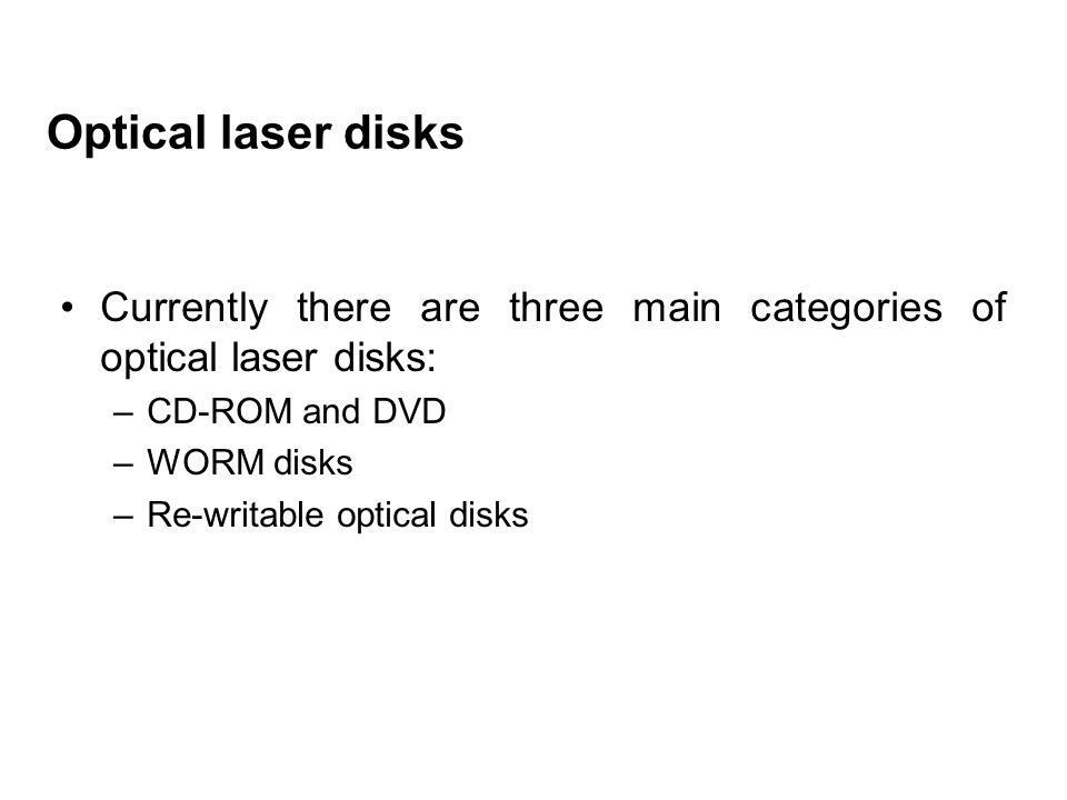 Optical laser disks Currently there are three main categories of optical laser disks: CD-ROM and DVD.