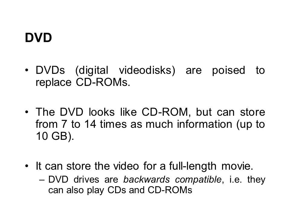 DVD DVDs (digital videodisks) are poised to replace CD-ROMs.