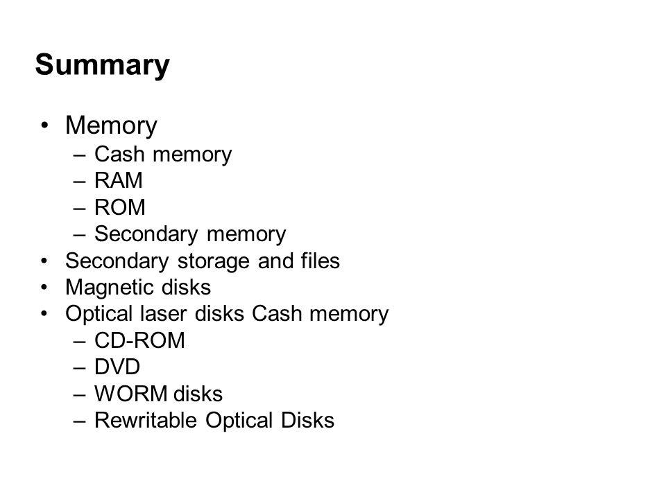 Summary Memory Cash memory RAM ROM Secondary memory