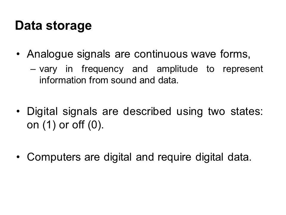 Data storage Analogue signals are continuous wave forms,