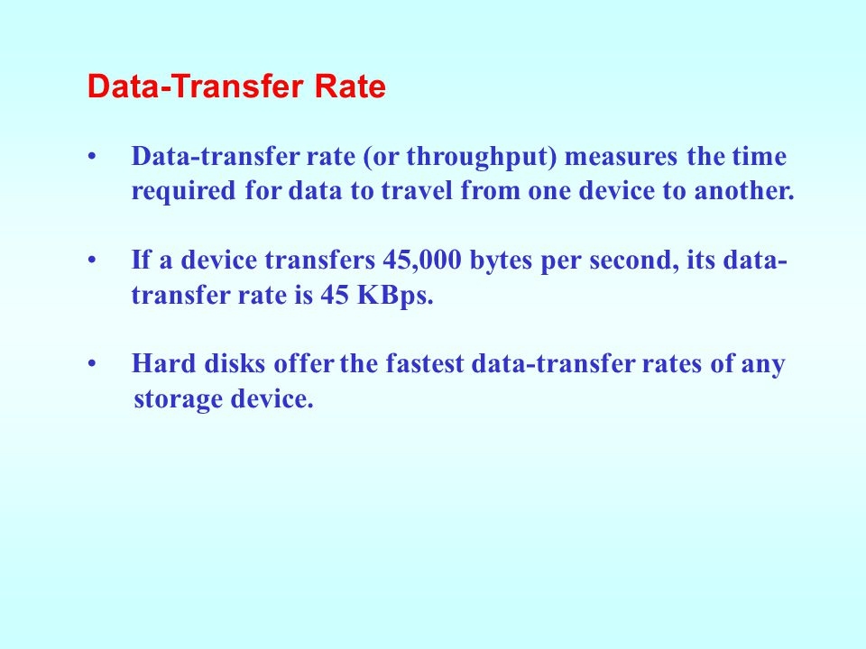 Data-Transfer Rate Data-transfer rate (or throughput) measures the time required for data to travel from one device to another.