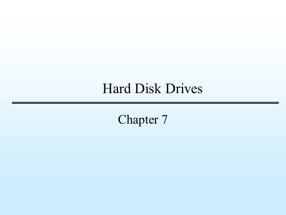 Hard Disk Drives Chapter 7