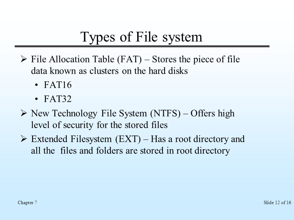 Types of File system File Allocation Table (FAT) – Stores the piece of file data known as clusters on the hard disks.