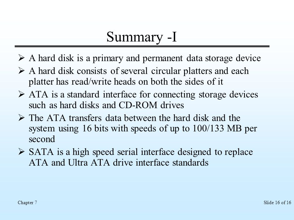 Summary -I A hard disk is a primary and permanent data storage device