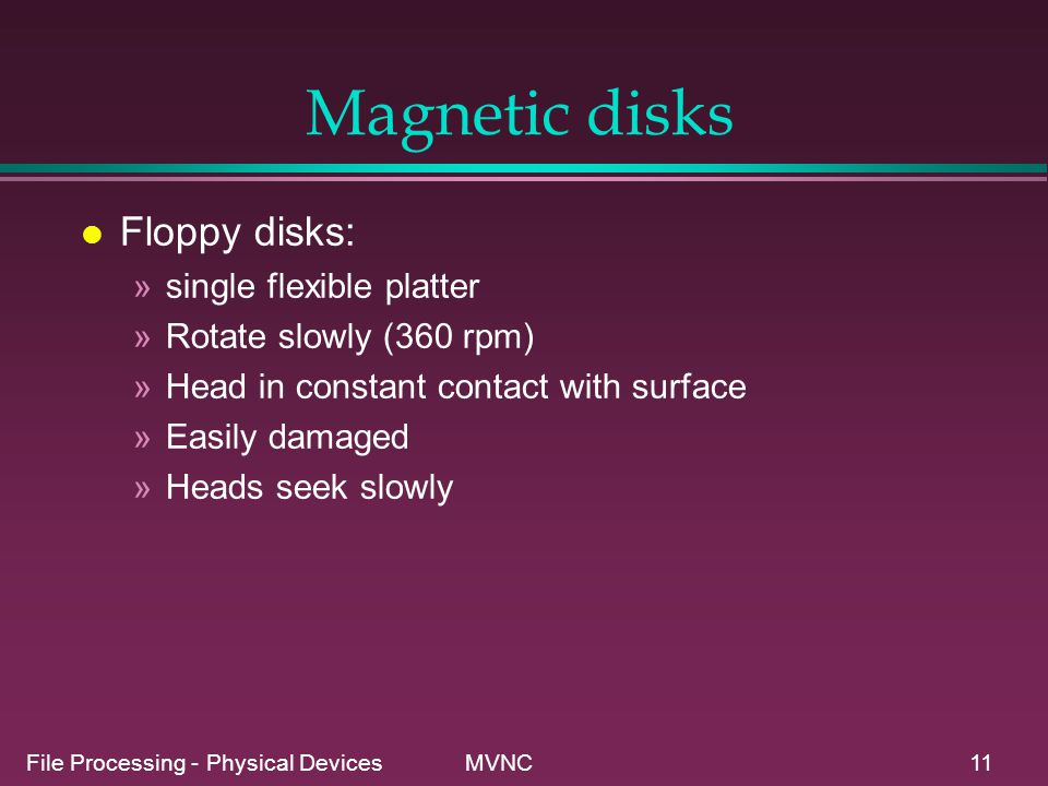 Magnetic disks Floppy disks: single flexible platter