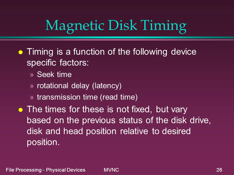 Magnetic Disk Timing Timing is a function of the following device specific factors: Seek time. rotational delay (latency)