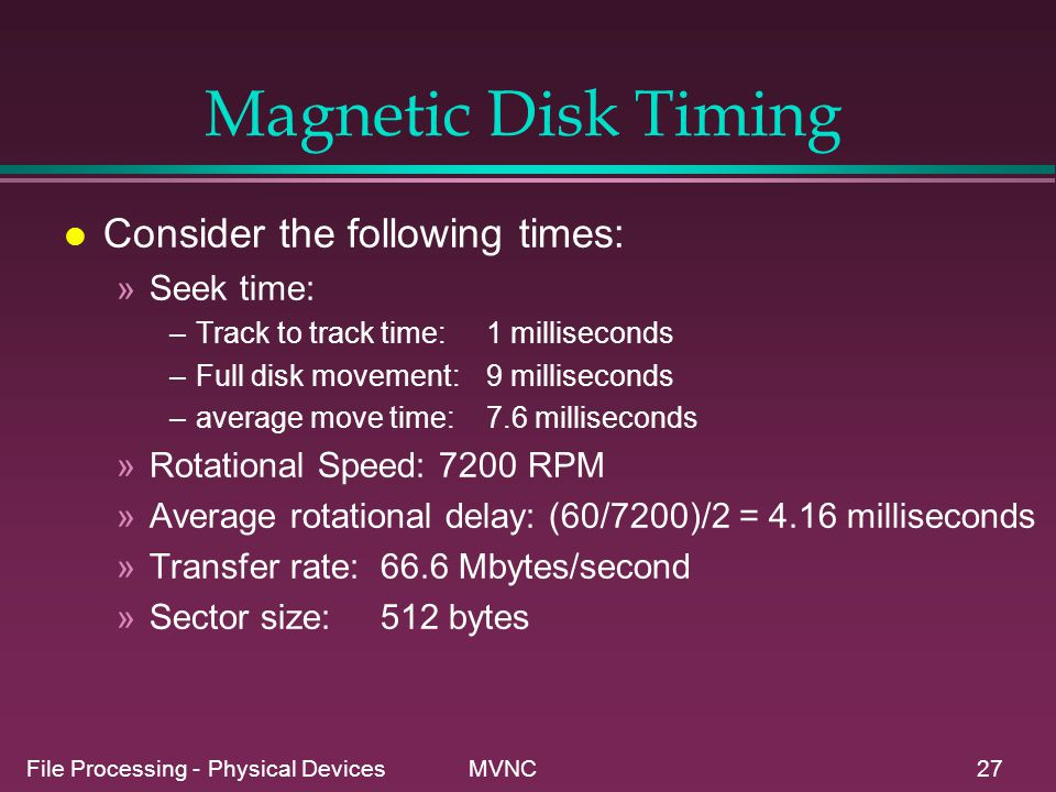 Magnetic Disk Timing Consider the following times: Seek time: