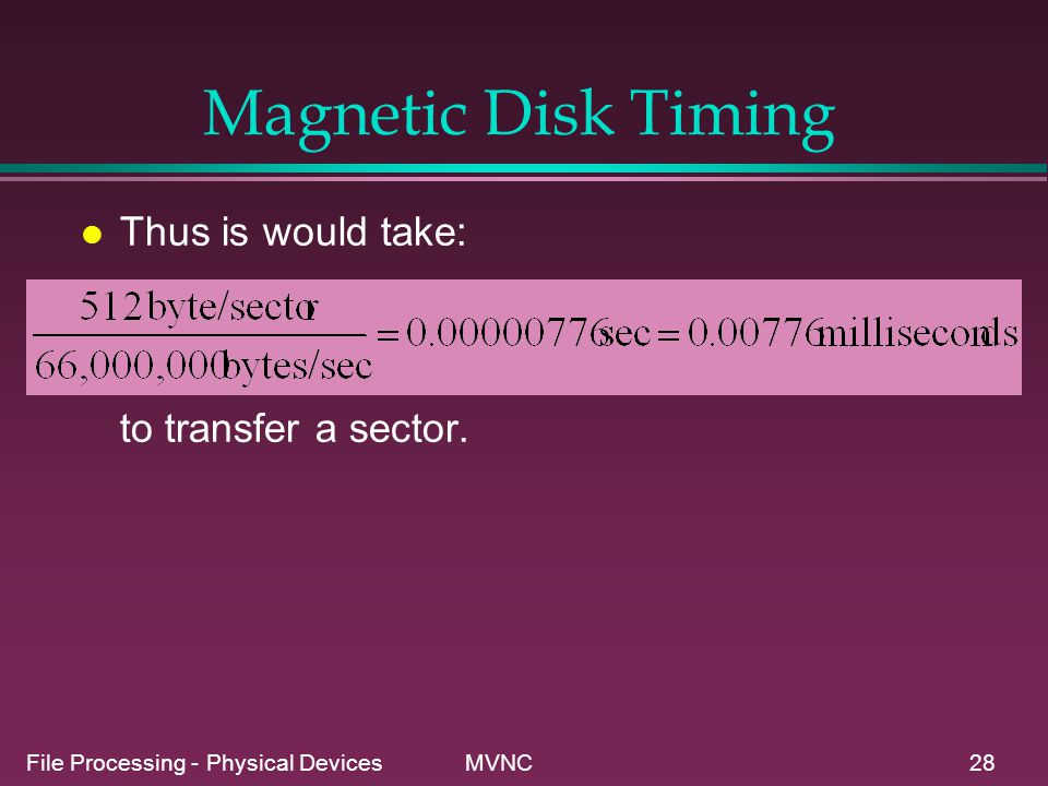 Magnetic Disk Timing Thus is would take: to transfer a sector.
