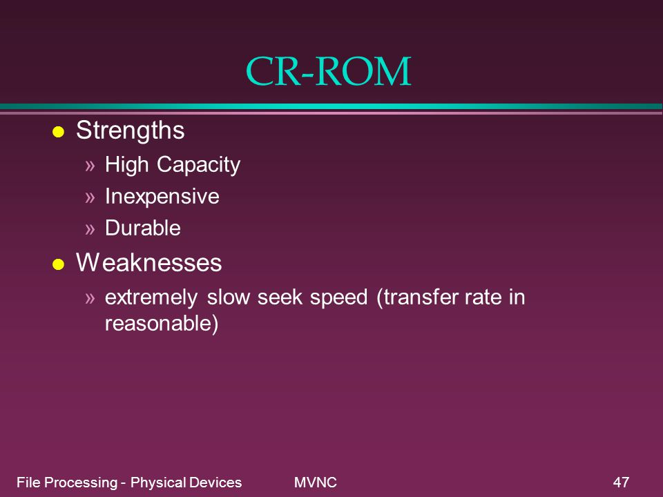 CR-ROM Strengths Weaknesses High Capacity Inexpensive Durable