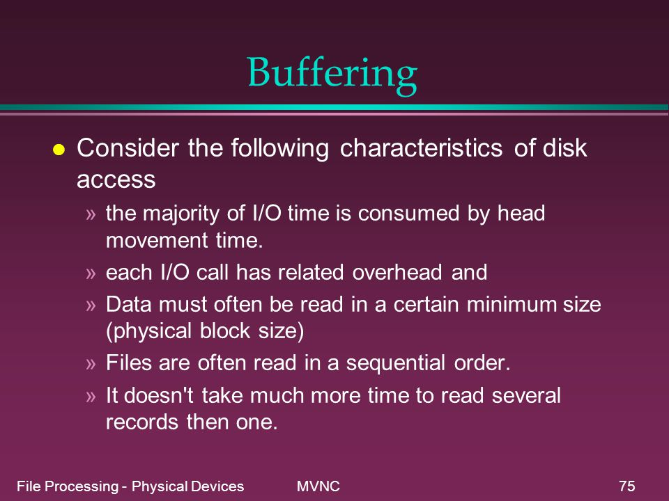 Buffering Consider the following characteristics of disk access