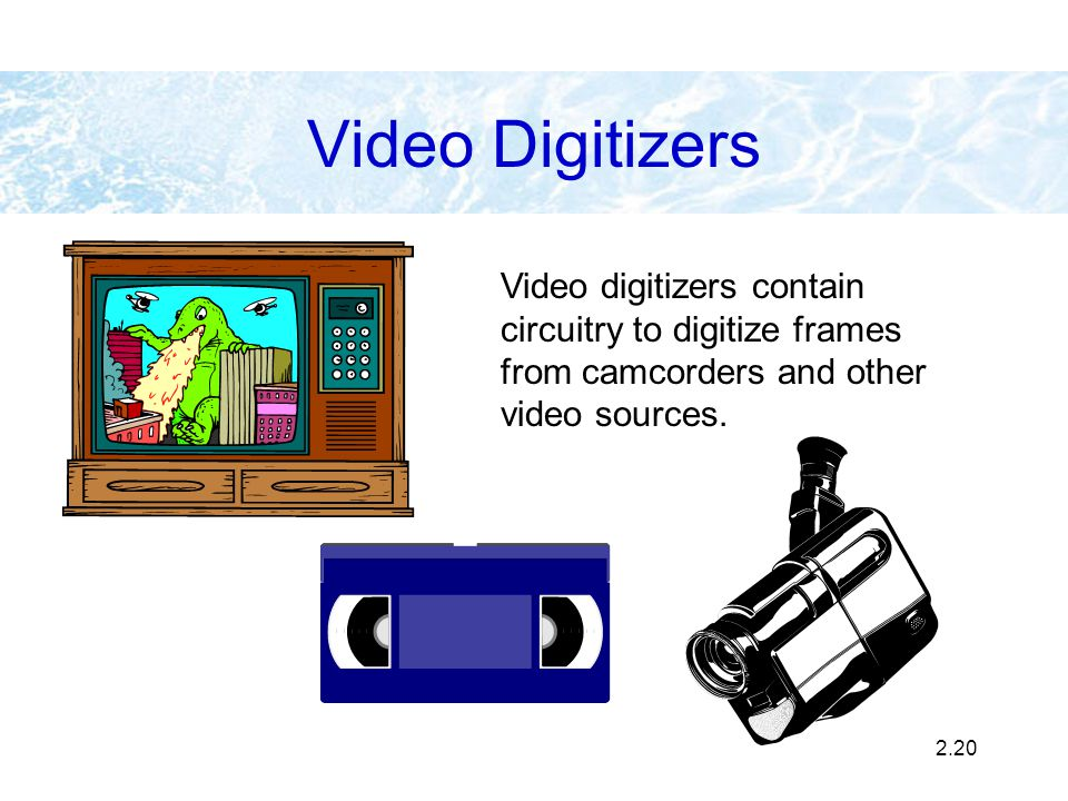 Video Digitizers Video digitizers contain circuitry to digitize frames from camcorders and other video sources.