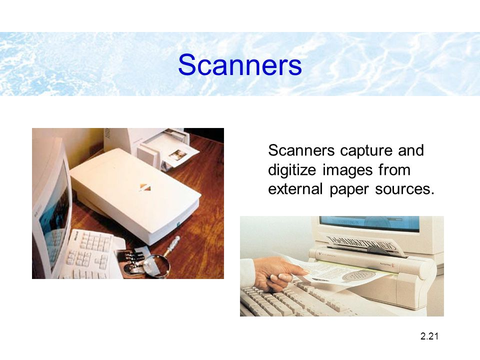 Scanners Scanners capture and digitize images from external paper sources.