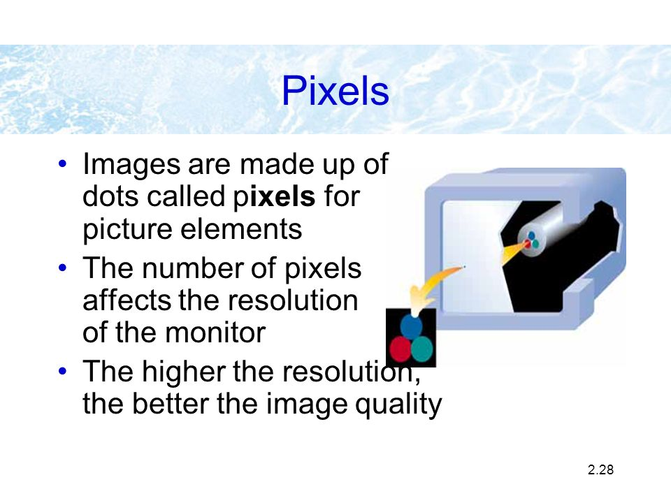 Pixels Images are made up of dots called pixels for picture elements