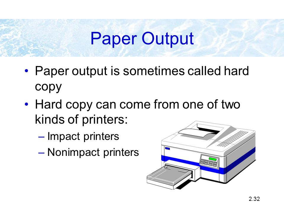 Paper Output Paper output is sometimes called hard copy