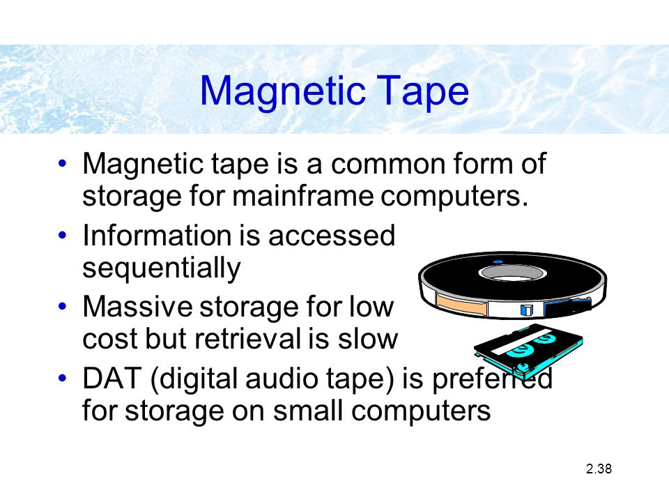 Magnetic Tape Magnetic tape is a common form of storage for mainframe computers. Information is accessed sequentially.