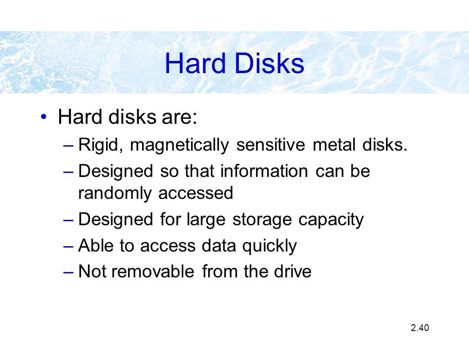 Hard Disks Hard disks are: Rigid, magnetically sensitive metal disks.