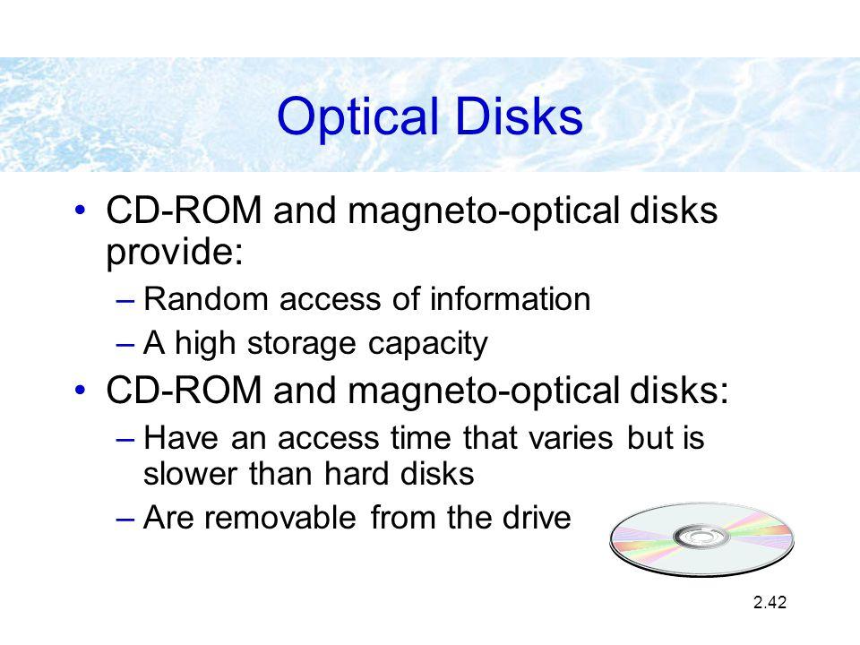 Optical Disks CD-ROM and magneto-optical disks provide: