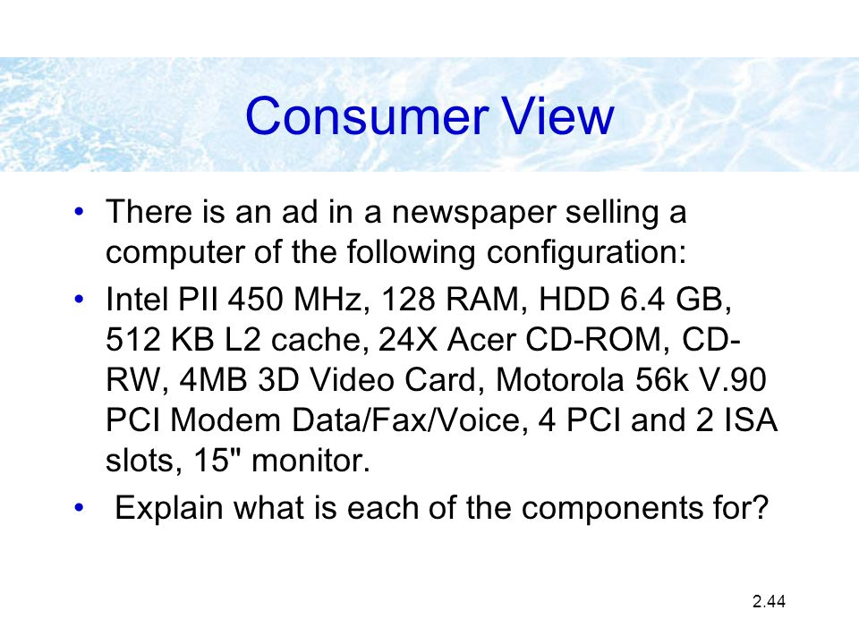 Consumer View There is an ad in a newspaper selling a computer of the following configuration: