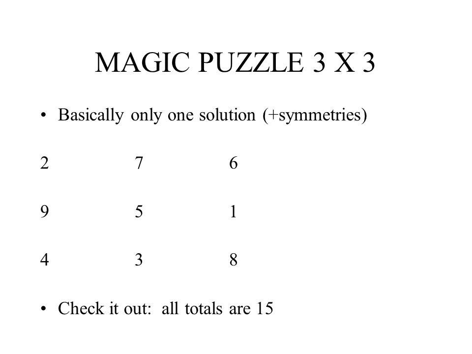 MAGIC PUZZLE 3 X 3 Basically only one solution (+symmetries) 2 7 6