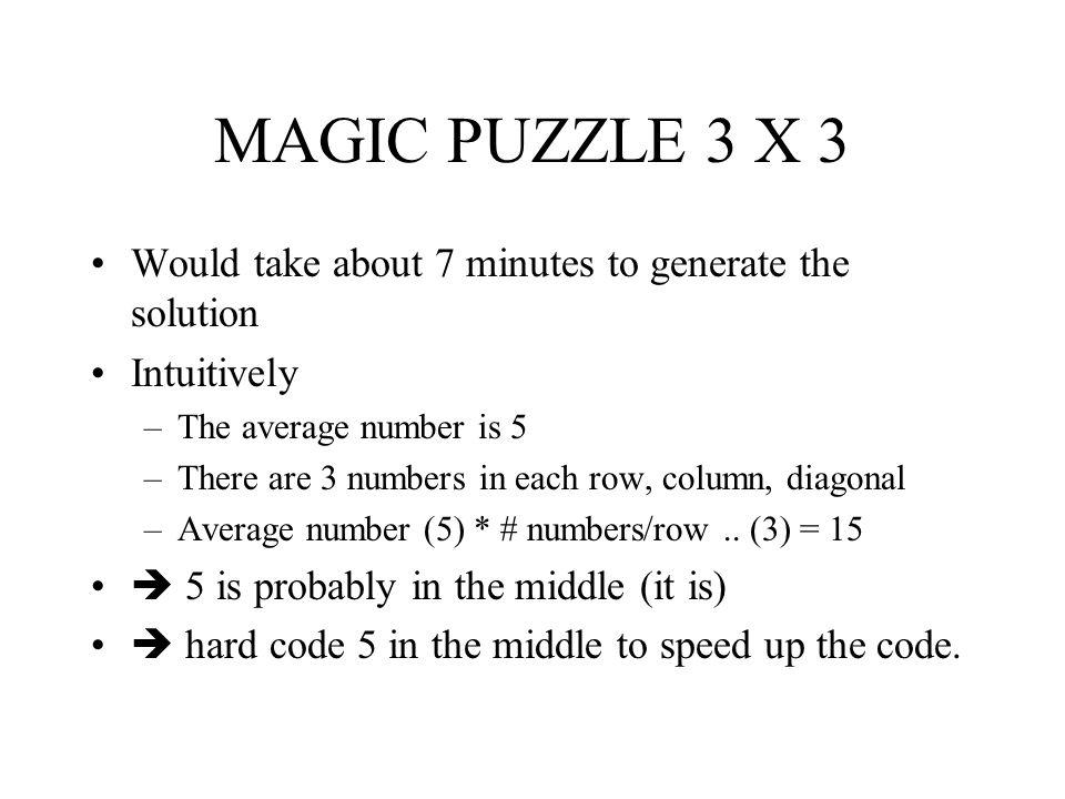 MAGIC PUZZLE 3 X 3 Would take about 7 minutes to generate the solution