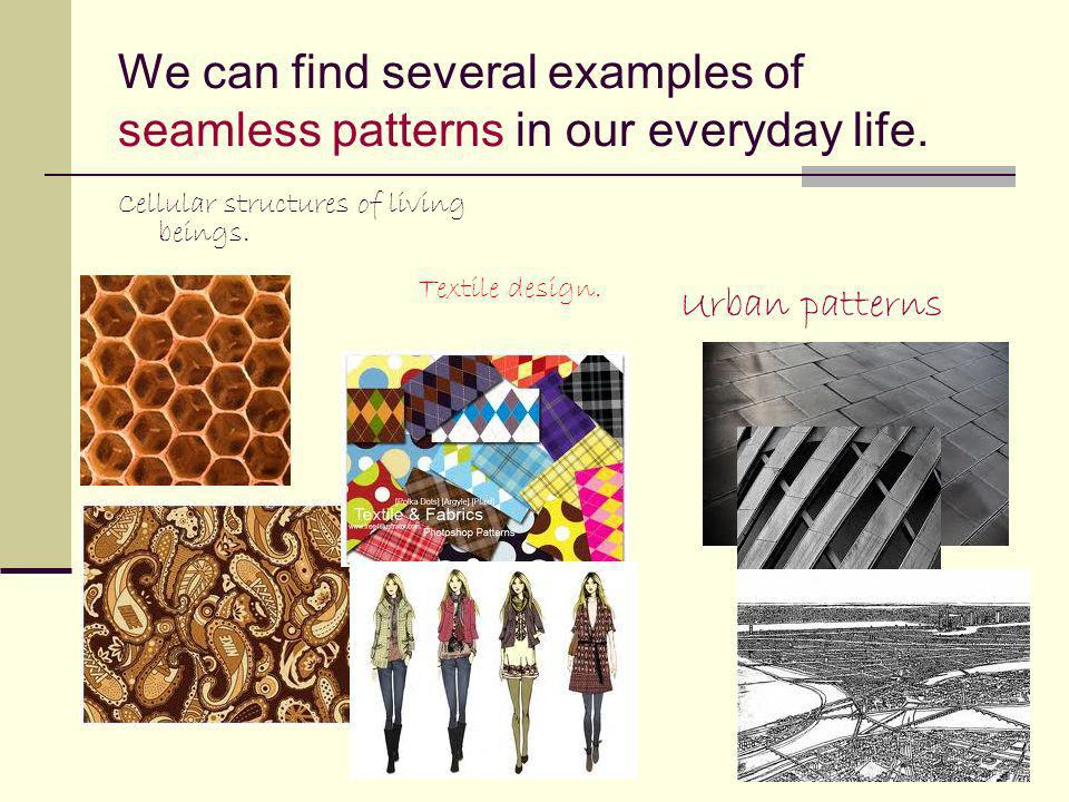We can find several examples of seamless patterns in our everyday life.